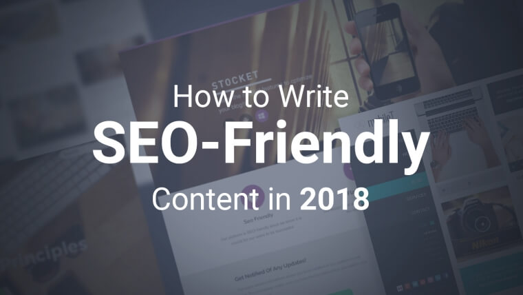 How to Write SEO-Friendly Content in 2018 (A Step by Step Guide)