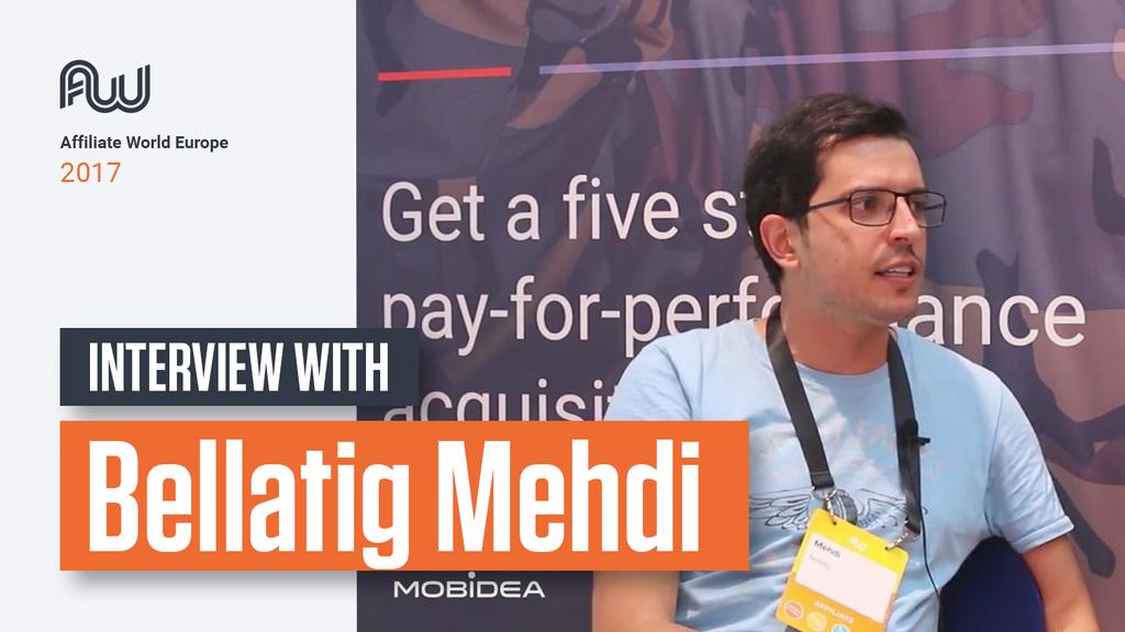 Affiliate World Europe Interview Series - Bellatig Mehdi