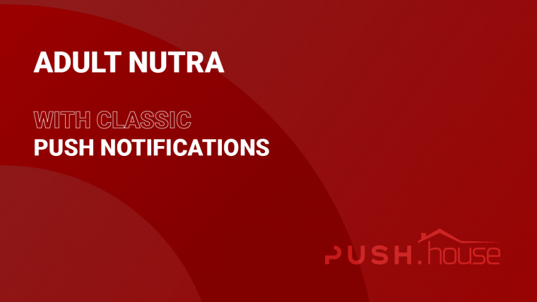 [Case Study] Adult Nutra on Push.House Like a Pro