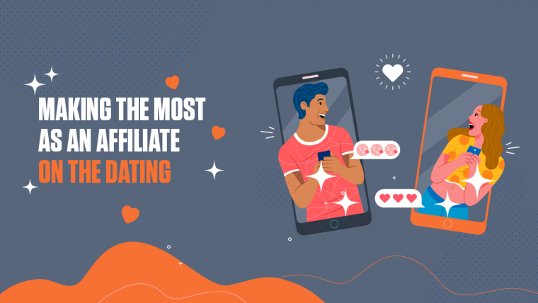 Making the most as an affiliate on the dating vertical